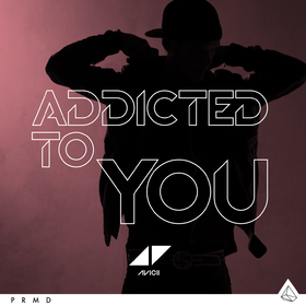 Avicii   addiced to you