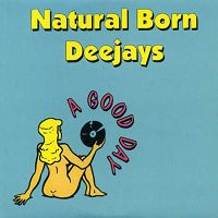 Natural born deejays a good day s