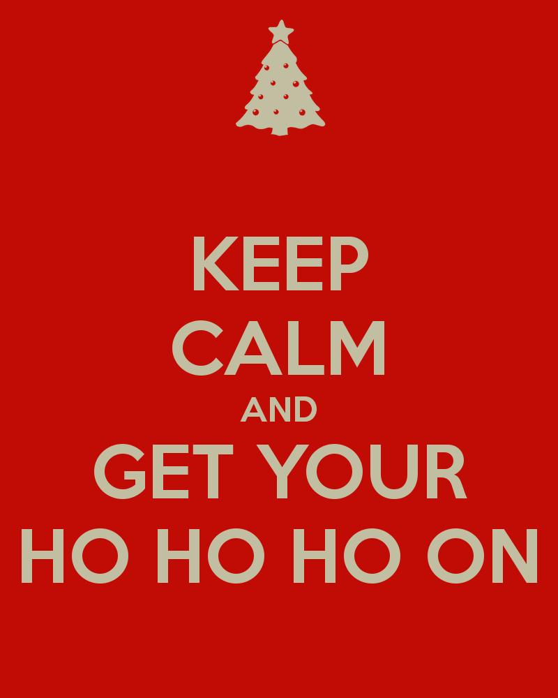 Keep calm and get your ho ho ho on 10