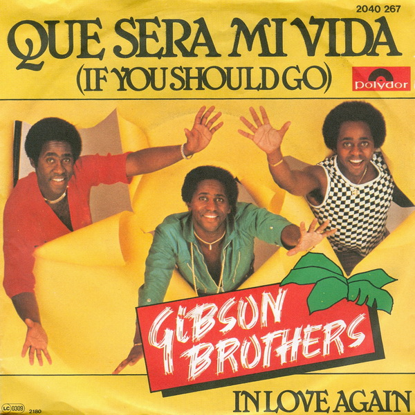 Gibson brothers que sera mi vida  if you should go  1