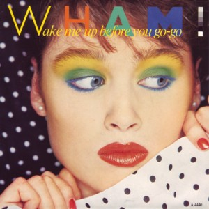 Wham wake me up before you go go s
