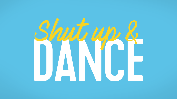 Shut up   dance